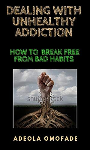 Dealing With Unhealthy Addiction: How To Break Free From Bad Habits (English Edition)