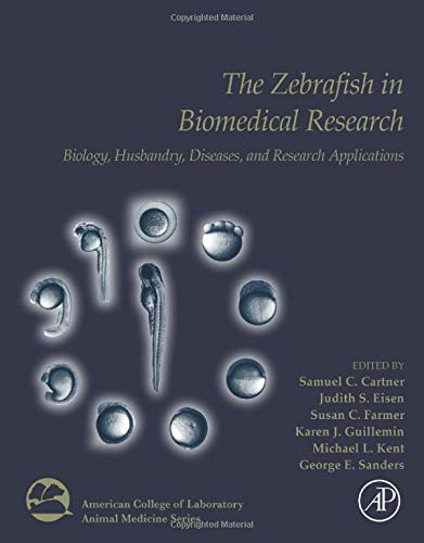 Compare Textbook Prices for The Zebrafish in Biomedical Research: Biology, Husbandry, Diseases, and Research Applications American College of Laboratory Animal Medicine 1 Edition ISBN 9780128124314 by Cartner, Samuel,Eisen, Judith S.,Farmer, Susan F.,Guillemin, Karen J.,Kent, Michael L.,Sanders, George E.