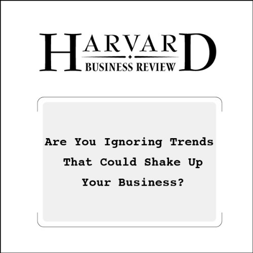 Are You Ignoring Trends That Could Shake Up Your Business? (Harvard Business Review) audiobook cover art