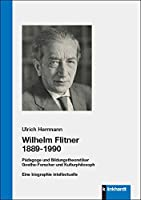 Wilhelm Flitner 1889-1990: Paedagoge und Bildungstheoretiker Goethe-Forscher und Kulturphilosoph. Eine biographie intellectuelle