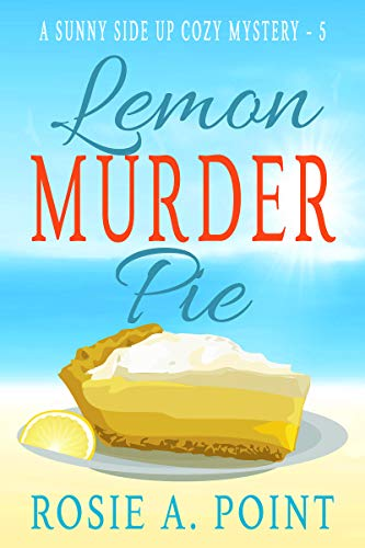 Lemon Murder Pie (A Sunny Side Up Cozy Mystery Book 5) by [Rosie A. Point]