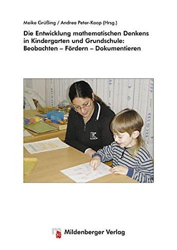 Die Entwicklung mathematischen Denkens in Kindergarten und Grundschule: Beobachten – Fördern – Dokumentieren