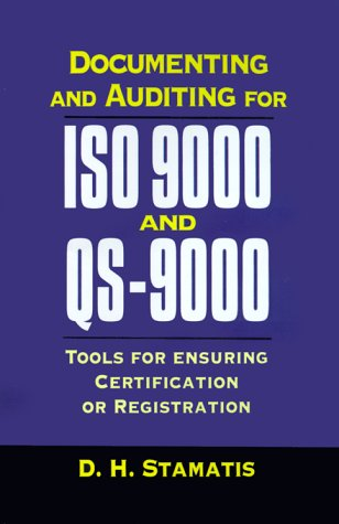Documenting and Auditing for ISO 9000 and Qs-9000: Tools for Ensuring Certification or Registration: Tools for Ensuring Registration and Certification