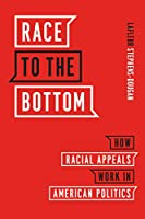 Race to the Bottom: How Racial Appeals Work in American Politics (Chicago Studies in American Politics)