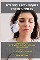 Hypnosis Techniques for Beginners 2 Manuscripts: Rapid Weight Loss with Hypnosis for Beginners and Deep Sleep with Hypnosis