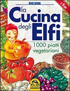 La cucina degli elfi. 1000 piatti vegetariani