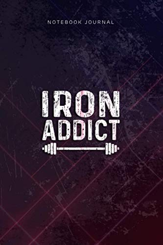 Lined Notebook Journal Workout Motivation Iron Addict Fitness Gym Zip: Over 110 Pages, Hour, Budget, Gym, Goal, Planning, 6x9 inch, Diary
