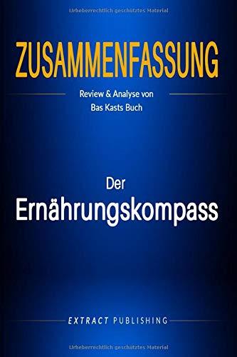 Zusammenfassung: Der Ernährungskompass: Review und Analyse von Bas Kasts Buch
