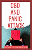 CBD AND PANIC ATTACK: The Ultimate Way to Stop Anxiety, Depression and Panic Attacks : CBD Oil for Pain and and Anxiety Relief