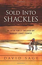 Sold Into Shackles: An Irish Family Enslaved by Barbary Coast Pirates