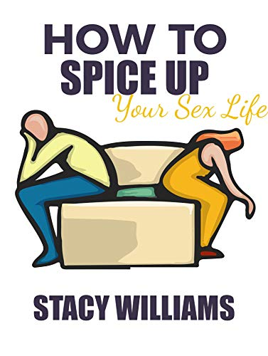 How To Spice Up Your Sex Life Bedroom Satisfaction Tips Kindle Edition By Williams Stacy Health Fitness Dieting Kindle Ebooks Amazon Com