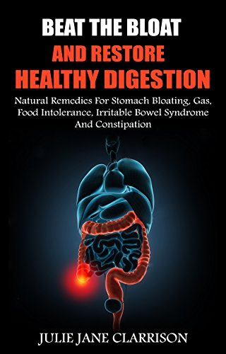 Beat The Bloat And Restore Healthy Digestion: Natural Remedies For Stomach Bloating, Gas, Food Intolerance, Irritable Bowel Syndrome And Constipation (English Edition)