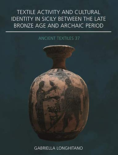 Textile Activity and Cultural Identity in Sicily Between the Late Bronze Age and Archaic Period (Ancient Textiles)