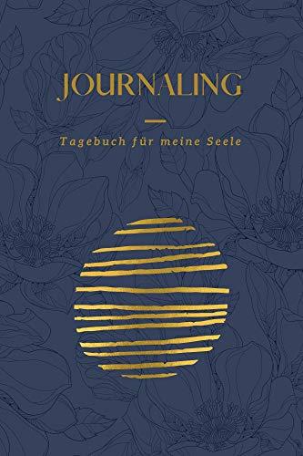 Journaling: Tagebuch für meine Seele: Dieses Tagebuch mit geführten Fragen und Impulsen unterstützt deine Achtsamkeit und Selbstreflektion. (Journaling für meine Seele)