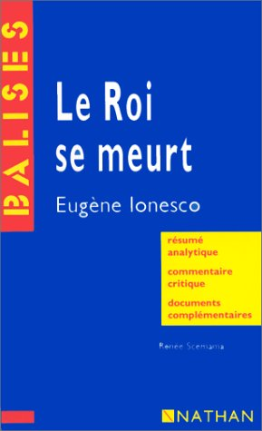 """""""Le roi se meurt"""", Eugène Ionesco: Résumé analytique, commentaire critique, documents complémentaires"""