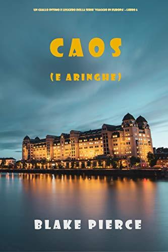 Caos (e aringhe) (Un giallo intimo e leggero della serie Viaggio in Europa – Libro 6) (Un giallo della serie Viaggio in Europa)