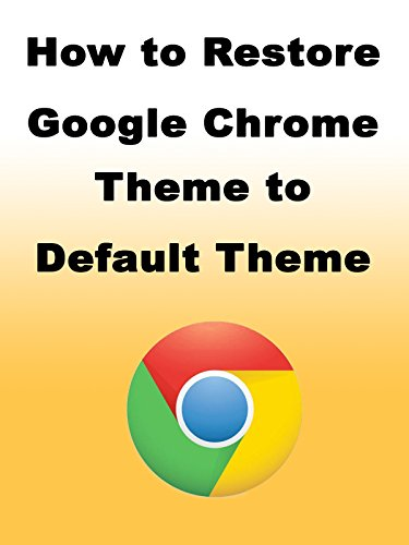 How to Restore Google Chrome Theme to Default Theme