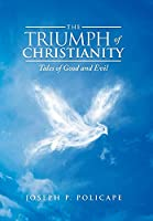 The Triumph of Christianity: Tales of Good and Evil