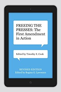 Freeing the Presses: The First Amendment in Action (Media and Public Affairs) (2014-06-09)