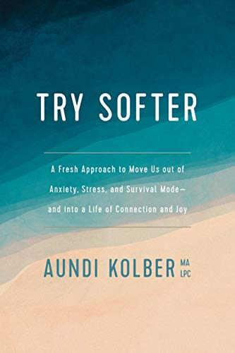 Try Softer: A Fresh Approach to Move Us out of Anxiety, Stress, and Survival Mode--and into a Life of Connection and Joy Illinois