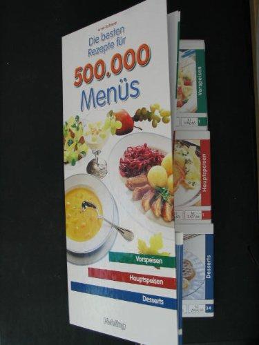 Die besten Rezepte für 500.000 Menüs - Vorspeisen, Hauptspeisen, Desserts