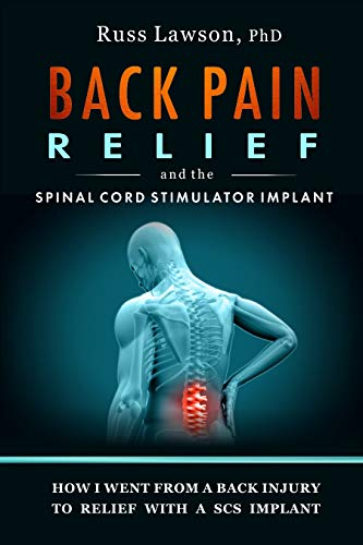 Back Pain Relief and the Spinal Cord Stimulator Implant: How I went from a back injury to relief with a Spinal Cord Stimulator implant