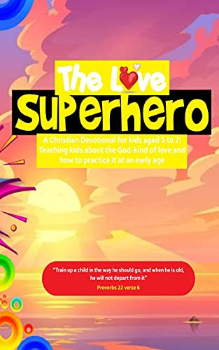 The Love Superhero: A Christian Devotional for Kids aged 5 to 7. Teaching Kids About the God- Kind of Love and how to practice it at an early age. (English Edition)