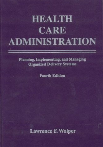 Health Care Administration: Planning, Implementing, and Managing Organized Delivery Systems