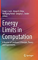 Energy Limits in Computation: A Review of Landauer's Principle, Theory and Experiments