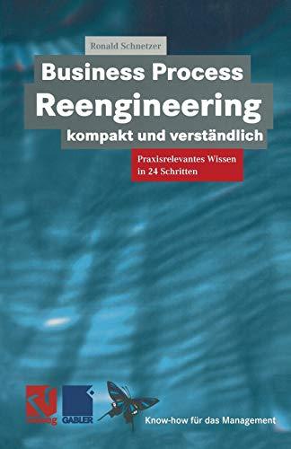 Business Process Reengineering kompakt und verständlich: Praxisrelevantes Wissen in 24 Schritten (XKnow-how für das Management)
