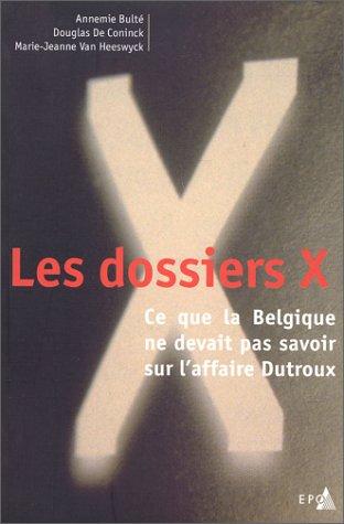 Les dossiers X : Ce que la Belgique ne devait pas savoir sur l'affaire Dutroux