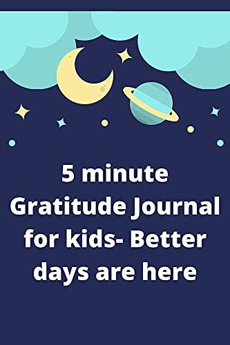 5 minute Gratitude Journal for Kids- better days start here (English Edition)