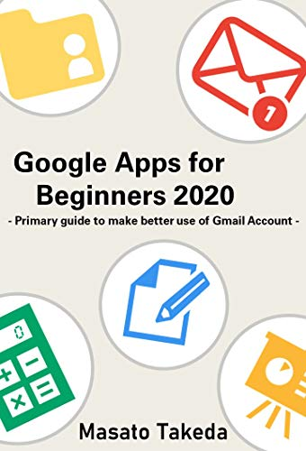 Google Apps for beginners 2020 Primary guide to make better use of Gmail Account