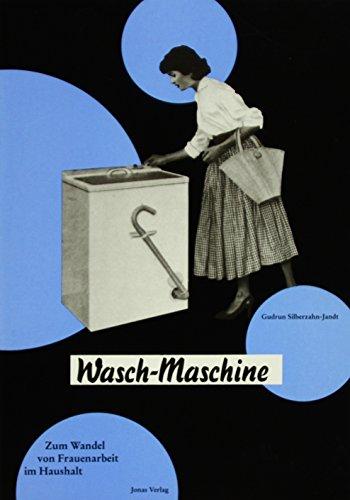 Wasch-Maschine: Zum Wandel von Frauenarbeit im Haushalt