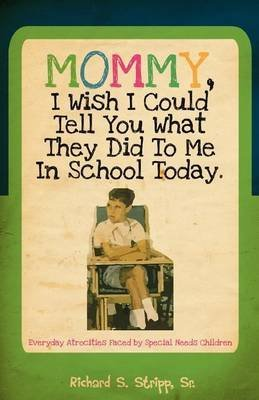 [(Mommy, I Wish I Could Tell You What They Did to Me in School Today)] [By (author) Richard Stripp] published on (October, 2011)