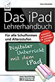 Das iPad Lehrerhandbuch - PREMIUM Videobuch - Für alle Schulformen und Altersstufen; Inkl....
