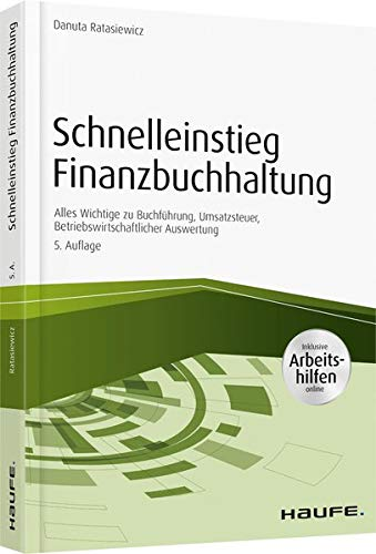 Schnelleinstieg Finanzbuchhaltung - mit Arbeitshilfen online: Alles Wichtige zu Buchführung, Umsatzsteuer, Betriebswirtschaftlicher Auswertung (Haufe Fachbuch)