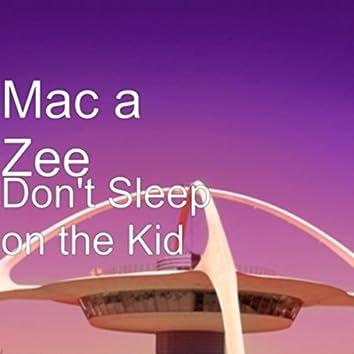 Dont Sleep On the Kid