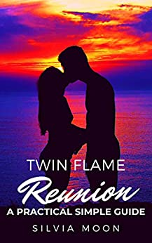 TWIN FLAME REUNION: How To End Separation (TWIN FLAME UNION GUIDES 11:11 Book 4) by [Silvia Moon]