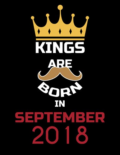 Kings Are Born In September 2018: birthday gifts for men lined notebook journal diary 120 pages 8.5 x 11 gift idea