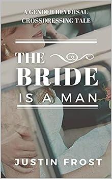 THE BRIDE IS A MAN   A GENDER REVERSAL CROSSDRESSING TALE