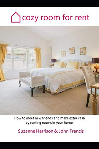 Cozy Room for Rent: How to meet new friends and make extra cash by renting rooms in your home.