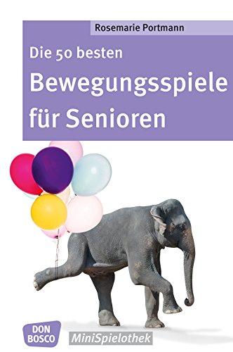 Die 50 besten Bewegungsspiele für Senioren - eBook (Don Bosco MiniSpielothek)