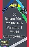 50 Dream Ideas for the FIA Formula 1 World Championship (English Edition)