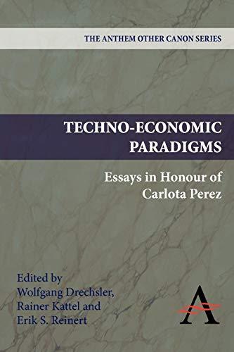 Techno-Economic Paradigms: Essays in Honour of Carlota Perez (Anthem Other Canon)