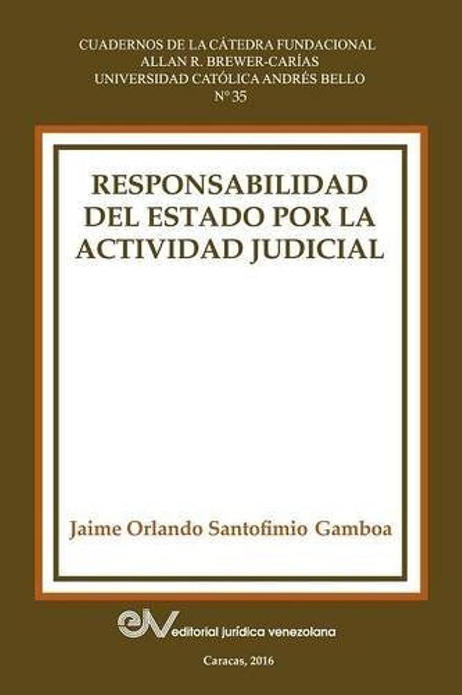 RESPONSABILIDAD DEL ESTADO POR LA ACTIVIDAD JUDICIAL (Spanish Edition)