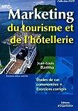 Marketing du tourisme de l'hôtellerie - Etudes de cas commentées + Exercices corrigés