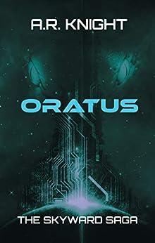 Oratus: A Science Fiction Adventure Short Story (The Skyward Saga Book 0) by [A.R. Knight]