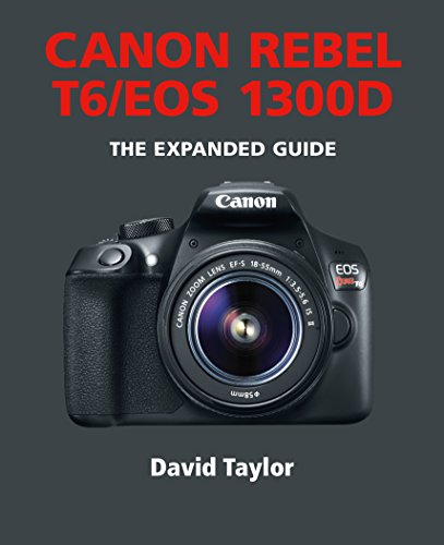 Canon Rebel T6/EOS 1300D (The Expanded Guide) (English Edition)