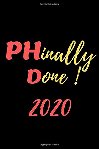 PHinally Done ! 2020: Lined Notebook/Journal 6x9' 135 pages Funny Graduation Gift Idea For Graduations, PhD Students and medical students